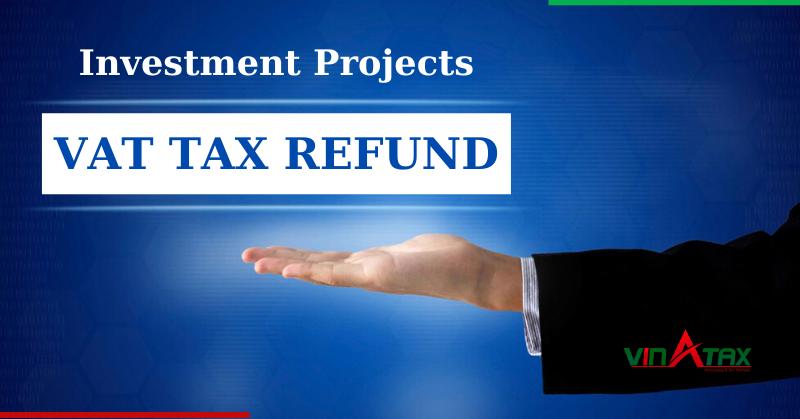 Hướng dẫn hoàn thuế GTGT dự án đầu tư được lập theo pháp luật về đầu tư